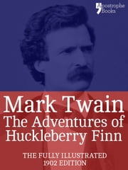 The Adventures of Huckleberry Finn: The beautifully reproduced 1902 edition, illustrated by EW Kemble ebook by Mark Twain
