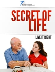 Secret of Life-Live it Right ebook by 7 Minute Reads