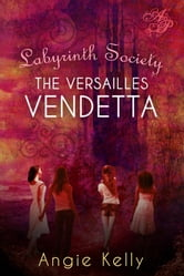 Labyrinth Society - The Versailles Vendetta ebook by Angie Kelly