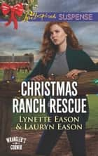 Christmas Ranch Rescue (Mills & Boon Love Inspired Suspense) (Wrangler's Corner, Book 5) eBook by Lynette Eason, Lauryn Eason