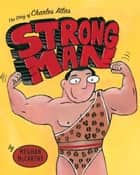 Strong Man - The Story of Charles Atlas ebook by Meghan McCarthy