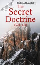 The Secret Doctrine (Vol. 1-3) - The Synthesis of Science, Religion & Philosophy eBook by Helena Blavatsky