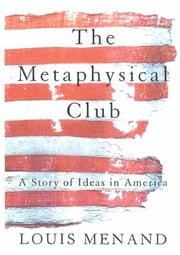 The Metaphysical Club - A Story of Ideas in America ebook by Louis Menand
