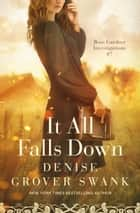 It All Falls Down - Rose Gardner Investigations #7 ebook by Denise Grover Swank