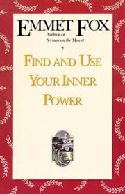 Find and Use Your Inner Power ebook by Emmet Fox