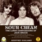 Sour Cream - the Lurid Confessions of Jack Bruce audiobook by Geoffrey Giuliano