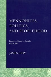 Mennonites, Politics, and Peoplehood - 1525 to 1980 ebook by James Urry