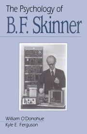 The Psychology of B F Skinner ebook by William O'Donohue,Kyle E. Ferguson