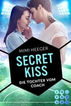 Secret Kiss. Die Tochter vom Coach (Secret-Reihe) - Sports Romance ebook by Mimi Heeger