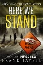 Here We Stand 1: Infected - Surviving The Evacuation ebook by Frank Tayell
