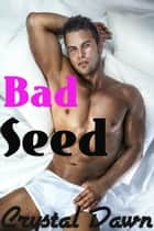 Bad Seed ebook by Crystal Dawn