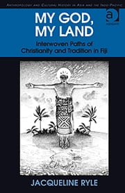 My God, My Land - Interwoven Paths of Christianity and Tradition in Fiji ebook by Dr Jacqueline Ryle,Dr Pamela J Stewart,Professor Andrew Strathern