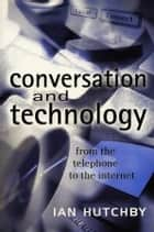 Conversation and Technology ebook by Ian Hutchby