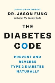 The Diabetes Code - Prevent and Reverse Type 2 Diabetes Naturally eBook by Jason Fung, Nina Teicholz