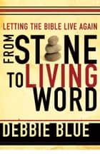 From Stone to Living Word ebook by Debbie Blue
