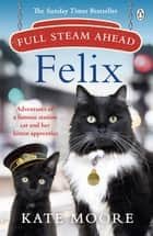 Full Steam Ahead, Felix - Adventures of a famous station cat and her kitten apprentice ebook by Kate Moore