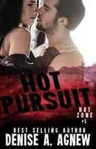 Hot Pursuit - Hot Zone, #5 ebook by Denise A. Agnew