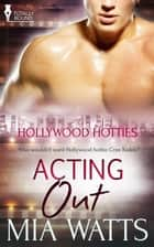 Acting Out ebook by Mia Watts