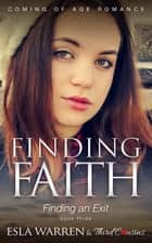 Finding Faith - Finding an Exit (Book 3) Coming Of Age Romance - Coming Of Age Romance ebook by Third Cousins, Esla Warren