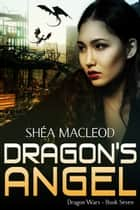 Dragon's Angel ebook by Shéa MacLeod