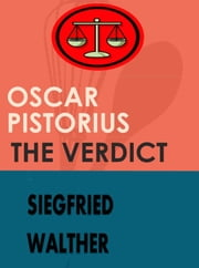 Oscar Pistorius The Verdict ebook by Siegfried Walther