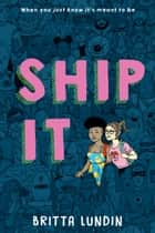 Ship It ebook by Britta Lundin