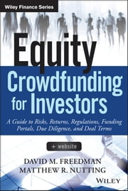 Equity Crowdfunding for Investors - A Guide to Risks, Returns, Regulations, Funding Portals, Due Diligence, and Deal Terms ebook by David M. Freedman,Matthew R. Nutting