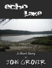 Echo Lake--A Short Story ebook by John Grover