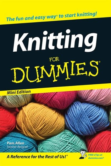 Knitting For Dummies®, Mini Edition ebook by Pam Allen