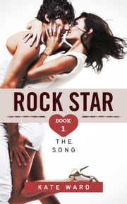 Rock Star: The Song (Book 1 of a Bad Boy Romance) ebook by Kate Ward