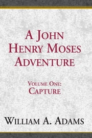 A John Henry Moses Adventure ebook by William A. Adams