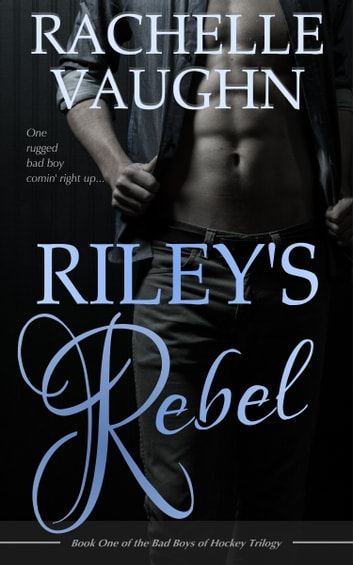 Riley's Rebel ebook by Rachelle Vaughn