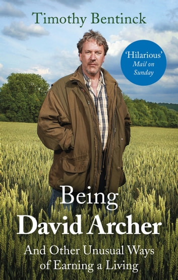 Being David Archer - And Other Unusual Ways of Earning a Living ebook by Timothy Bentinck