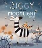 Ziggy and the Moonlight Show ebook by Kristyna Litten