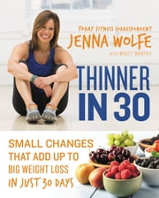 Thinner in 30 - Small Changes That Add Up to Big Weight Loss in Just 30 Days ebook by Jenna Wolfe,Myatt Murphy