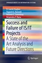 Success and Failure of IS/IT Projects ebook by D. Laurie Hughes,Antonis C. Simintiras,Nripendra P. Rana,Yogesh K Dwivedi