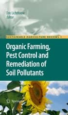 Organic Farming, Pest Control and Remediation of Soil Pollutants ebook by Eric Lichtfouse
