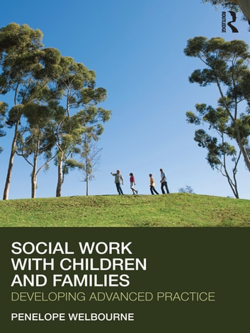 Social Work with Children and Families - Developing Advanced Practice ebook by Penelope Welbourne