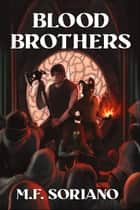 Blood Brothers ebook by M.F. Soriano