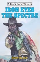 Iron Eyes the Spectre ebook by Rory Black