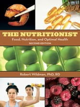 The Nutritionist - Food, Nutrition, and Optimal Health, 2nd Edition ebook by Robert E.C. Wildman