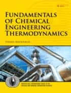 Fundamentals of Chemical Engineering Thermodynamics ebook by Themis Matsoukas