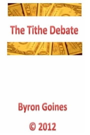The Tithe Debate ebook by Byron Goines