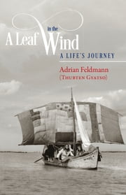 A Leaf in the Wind: A Life's Journey ebook by Venerable Adrian Feldmann
