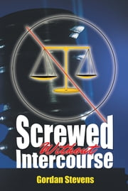 Screwed Without Intercourse ebook by Gordan Stevens