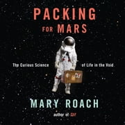 Packing for Mars - The Curious Science of Life in the Void audiobook by Mary Roach