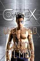 Unclaimed - The Complex, #0 ebook by Candice Gilmer, The Complex Book Series