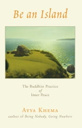 Be an Island - The Buddhist Practice of Inner Peace ebook by Ayya Khema