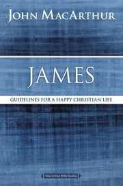 James - Guidelines for a Happy Christian Life ebook by John F. MacArthur
