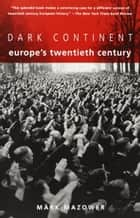 Dark Continent - Europe's Twentieth Century ebook by Mark Mazower
